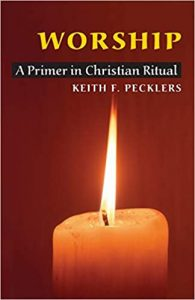 Pecklers, Keith F., Worship: A Primer in Christian Ritual (2003)