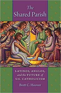 Brett Hoover, The Shared Parish: Latinos, Anglos and the Future of U.S. Catholicism