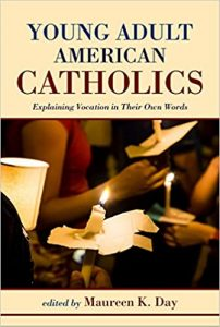 Maureen K. Day. Young Adult American Catholics: Explaining Vocation in Their Own Words